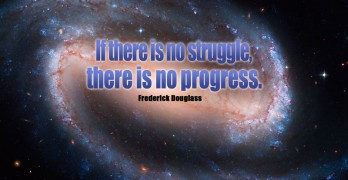 If there is no struggle there is no progress - Frederick Douglass